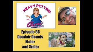 Heavy Petting with Cheri Hardman Episode 58 Deadair Dennis Maler and Sister