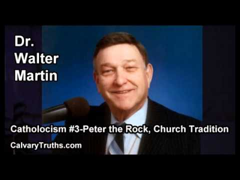 Catholicism #3 Peter the Rock, Church Tradition - Dr. Walter Martin
