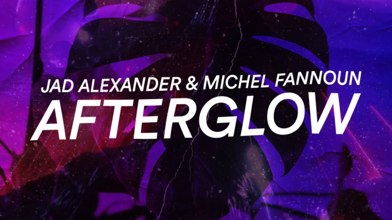 Jad Alexander & Michel Fannoun - Afterglow (Official Lyric Video)