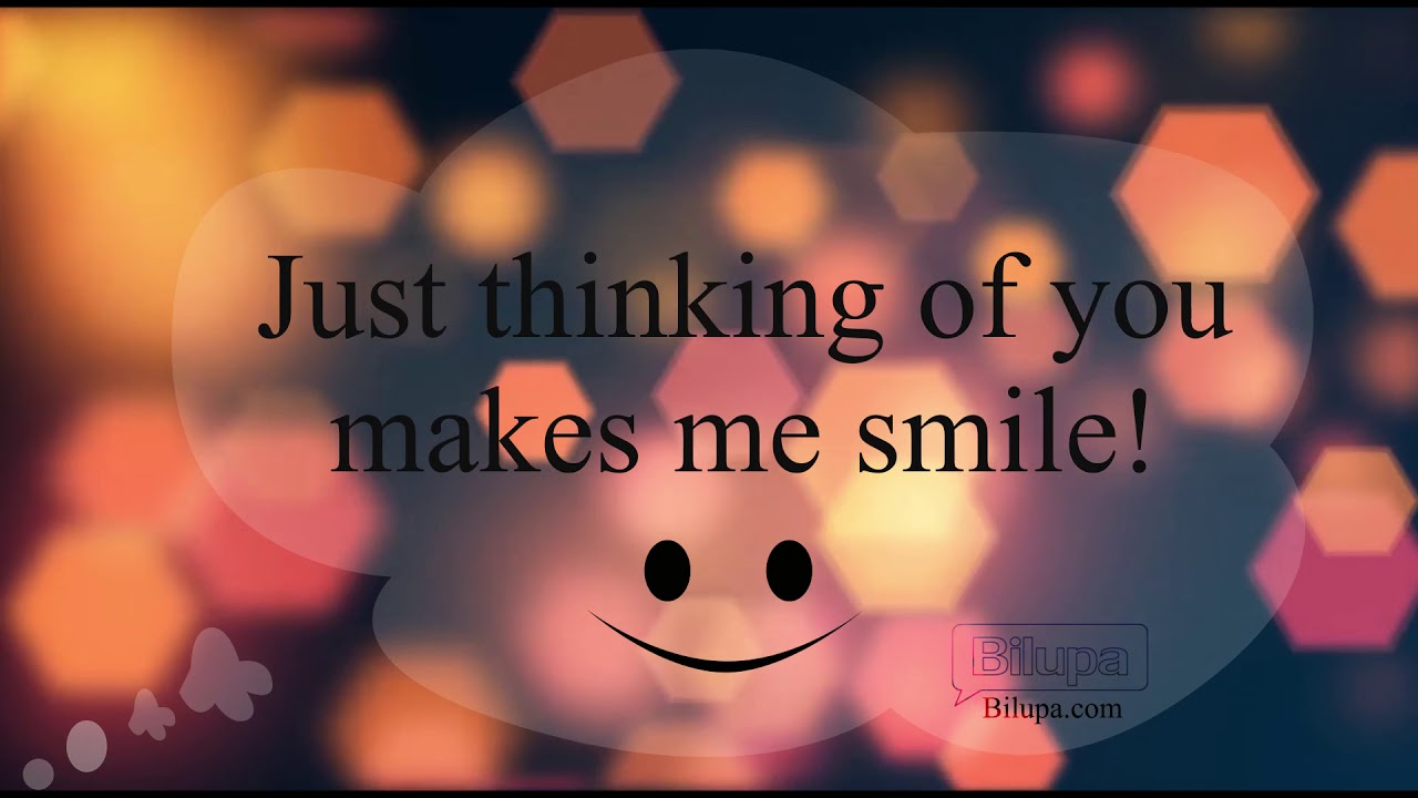 Just Thinking Of You Makes Me Smile Whatsapp Status Youtube