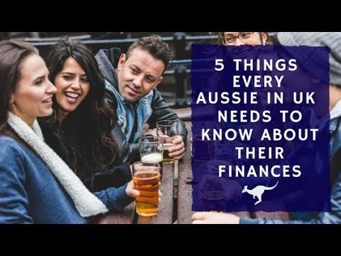 5 things every Aussie expat living in UK needs to know about their finances