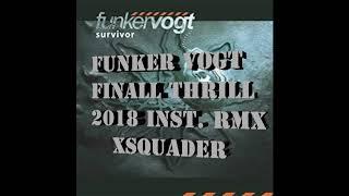 Funker Vogt  - Final Thrill  - 2018 RMX  - Xsquader