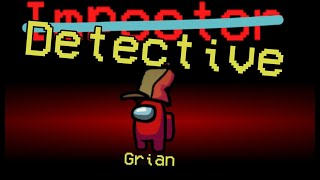 Among Us but Grian is a Detective