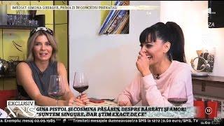 """Gina Pistol şi Cosmina Păsărin, despre bărbaţi şi amor! """"Suntem singure, dar ştim exact de ce"""