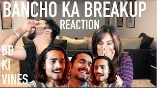 BB KI VINES | BANCHO KA BREAKUP REACTION | BB KI VINES | By Rajdeep