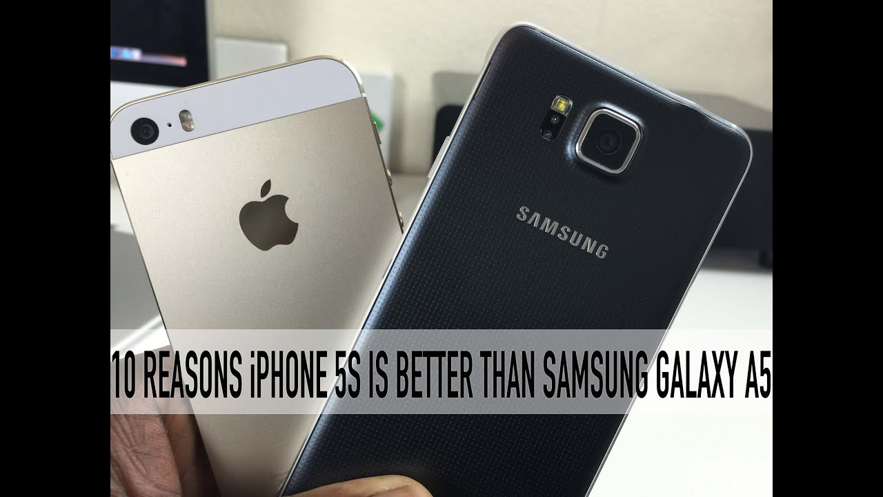 10 Reasons iPhone 5S Is Better Than Samsung Galaxy A5 ...