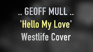 Geoff Mull - Hello My Love (Westlife Cover) Video