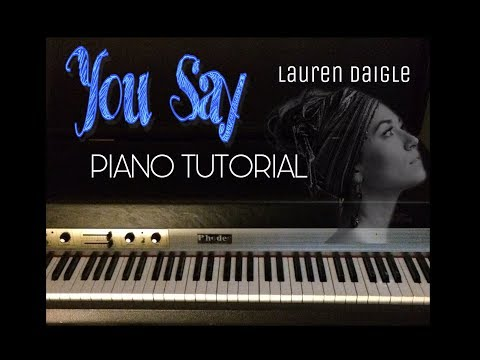 Lauren Daigle - You Say  (FULL PIANO TUTORIAL)