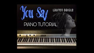 Lauren Daigle - You Say  (FULL PIANO TUTORIAL)