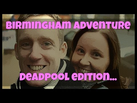 Birmingham Adventure VLOG - Deadpool Edition