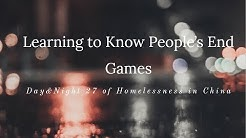 Day&Night 27 of Homelessness in China: Beginning to Learn to Know People's End Games