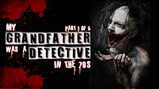 My Grandfather Was A Detective In The 70's | Part 1 of 5 | Paranormal Story | Real Scary Stories