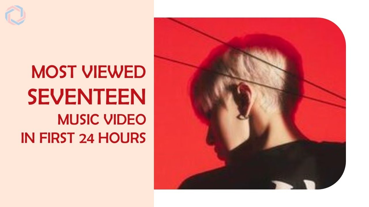 [TOP 8] Most Viewed SEVENTEEN Music Video in First 24 Hours