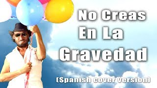 No creas en la gravidad - Spanish cover version of