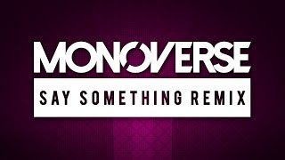 A Great Big World - Say Something (Monoverse Bootleg) [FREE DOWNLOAD]