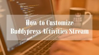 How to Customize BuddyPress Activities Stream - CSS Tutorial