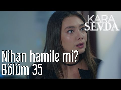Kara Sevda 35. Bölüm - Nihan Hamile Mi?