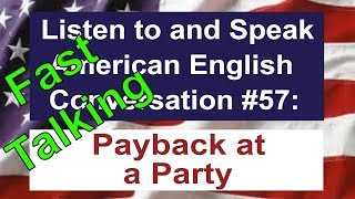 Learn to Talk Fast - Listen to and Speak American English Conversation #57