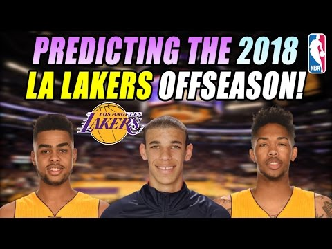 Predicting The 2018 Los Angeles Lakers Off Season!