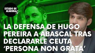 La defensa de Hugo Pereira a Santiago Abascal (VOX) tras declararle 'persona non grata' en Ceuta