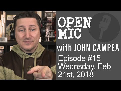 OPEN MIC with John Campea - Ep 15 - Wednesday, February 21st 2018