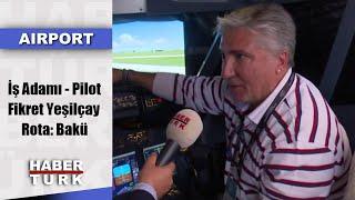 Airport - 17 Kasım 2019 (İş Adamı - Pilot Fikret Yeşilçay, Rota: Bakü)