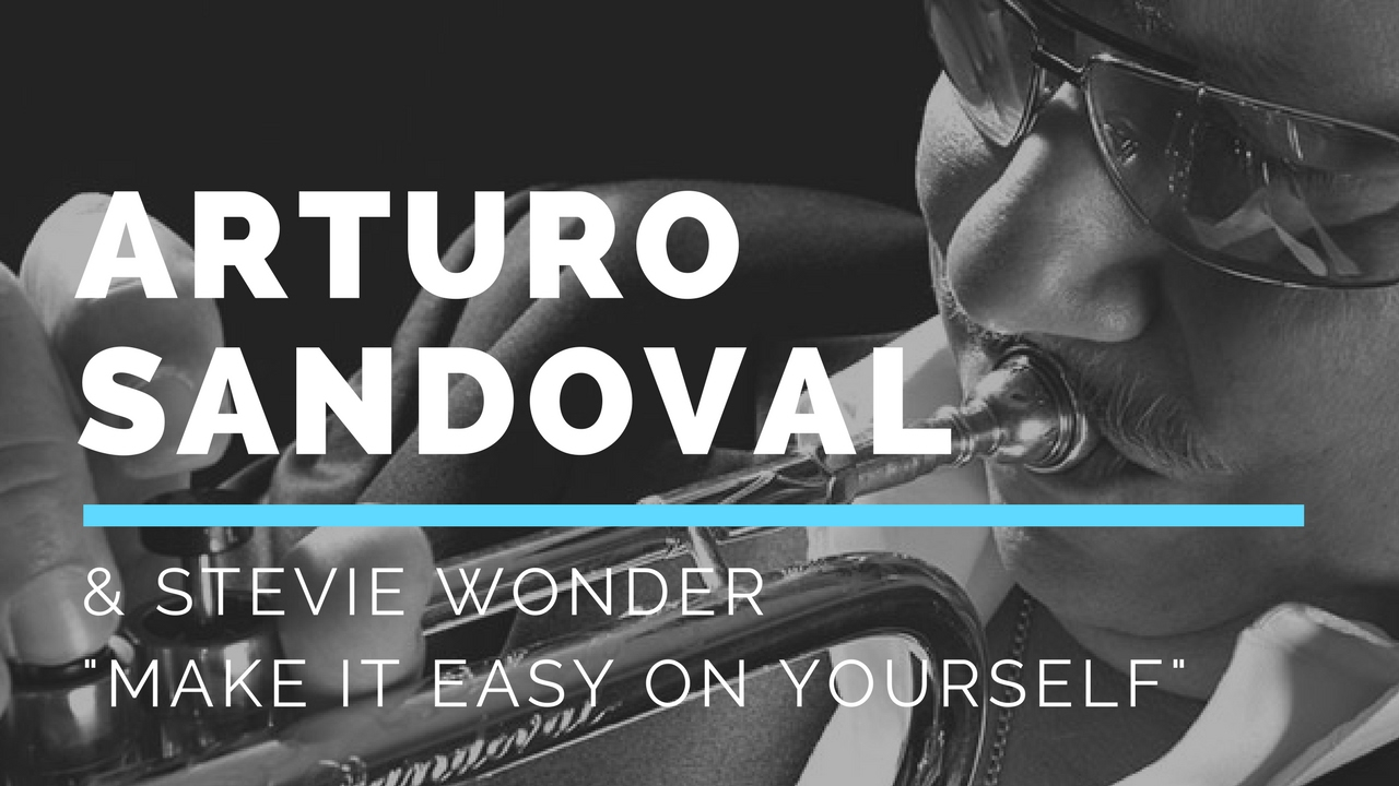 "arturo sandoval and stevie wonder | ""make it easy on yourself"" in"