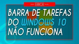 BARRA DE TAREFAS DO WINDOWS 10 NÃO FUNCIONA (Resolvido)