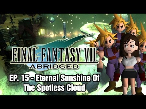 Final Fantasy VII: Abridged - Episode 15 - Eternal Sunshine Of The Spotless Cloud