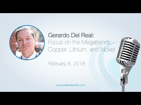 Gerardo Del Real: Focus on the Megatrends – Copper, Lithium, and Nickel