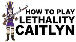A Glorious Guide on How to Play Lethality Caitlyn