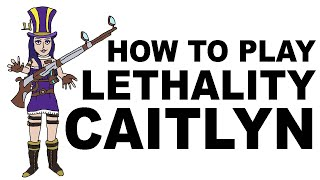 A Glorious Guide oฑ How to Play Lethality Caitlyn
