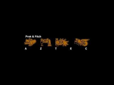 Prok & Fitch- Aztec (MusicBalam)