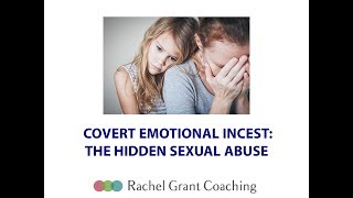Covert Emotional Incest: The Hidden Sexual Abuse