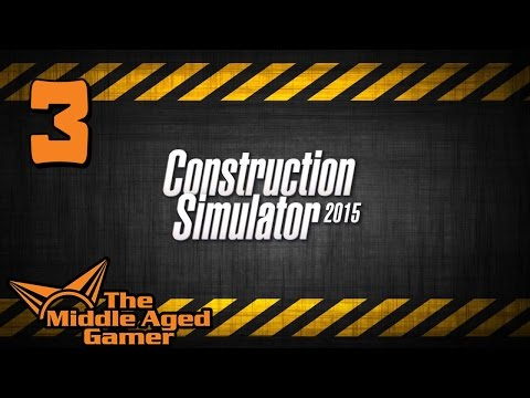 Construction Simulator 2015 - Part 3 (Digging/Forklift & Transport) - The Middle Aged Gamer