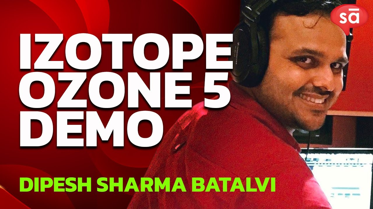 iZotope Ozone 5 plugin demo: Dipesh Sharma Batalvi