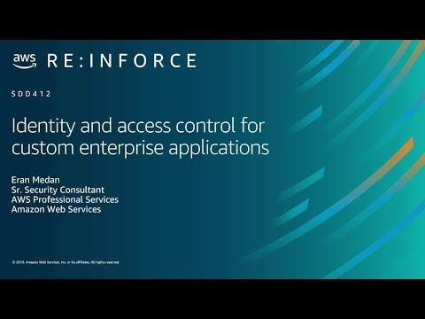 AWS re:Inforce 2019: Identity and Access Control for Custom Enterprise Applications (SDD412)