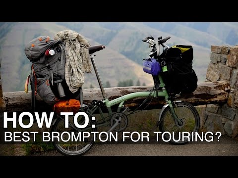 The Best Brompton For Bicycle Touring?