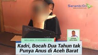 Download Mp3 Kadri, Bocah Dua Tahun Tak Punya Anus Di Aceh Barat Butuh Bantuan