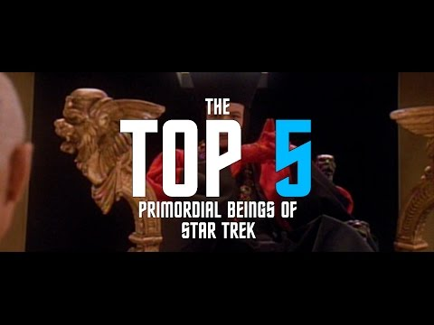 Star Trek: The Top 5 Primordial Beings of the Multiverse (accrd. to Ket)