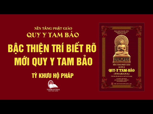 18. Bậc Thiện Trí Biết Rõ Mới Quy Y Tam Bảo - Tỳ Khưu Hộ Pháp - QUY Y TAM BẢO
