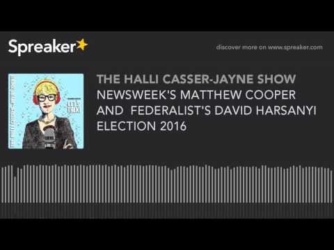 NEWSWEEK'S MATTHEW COOPER AND  FEDERALIST'S DAVID HARSANYI ELECTION 2016