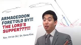 ARMAGEDDON FORETOLD By...The Lord's Supper??!! (Rev. 19:16-18)   Dr. Gene Kim