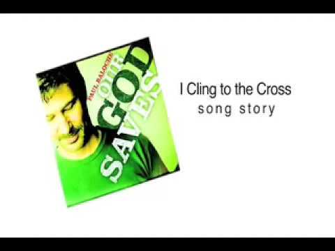Paul Baloche - I Cling To The Cross - Song Story