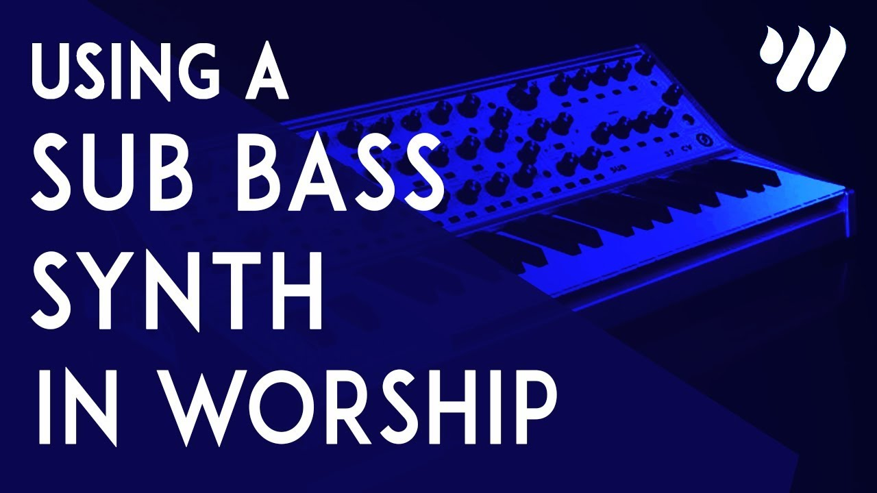 Using a Sub Bass Synth in Worship