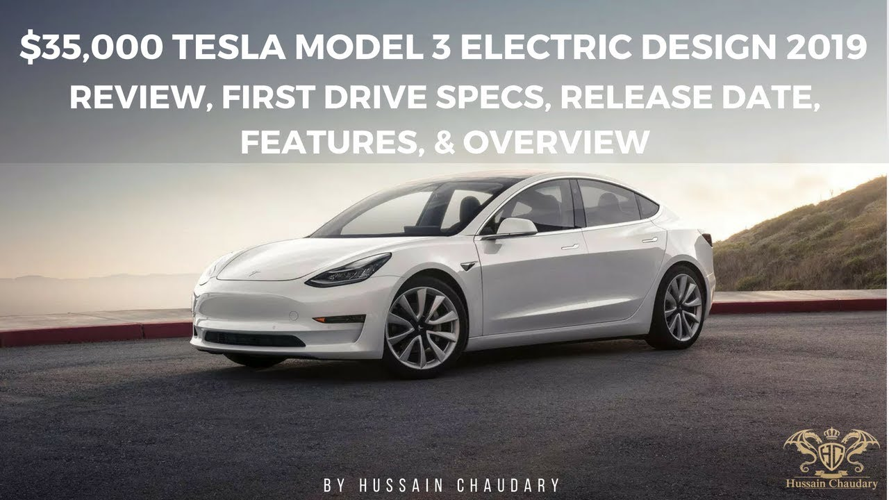 35 000 Tesla Model 3 Electric Design 2019 Review First Drive Specs Release Date Features Overview