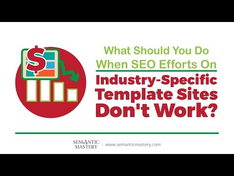 What Should You Do When SEO Efforts On Industry-Specific Template Sites Don't Work?