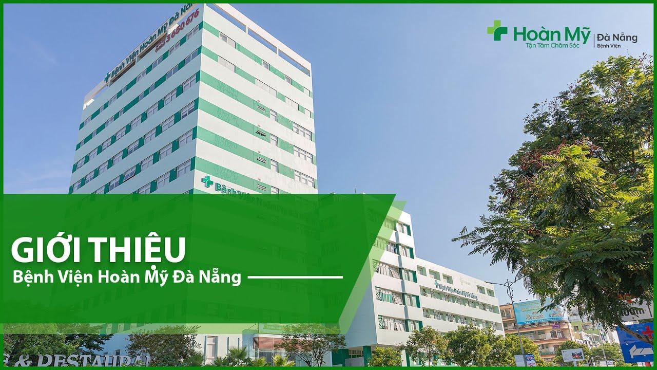 Bệnh viện Hoàn Mỹ Đà Nẵng | Giới thiệu [Full]