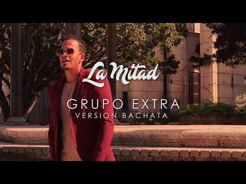 GRUPO EXTRA –   LA MITAD – VERSION BACHATA – VIDEO OFICIAL