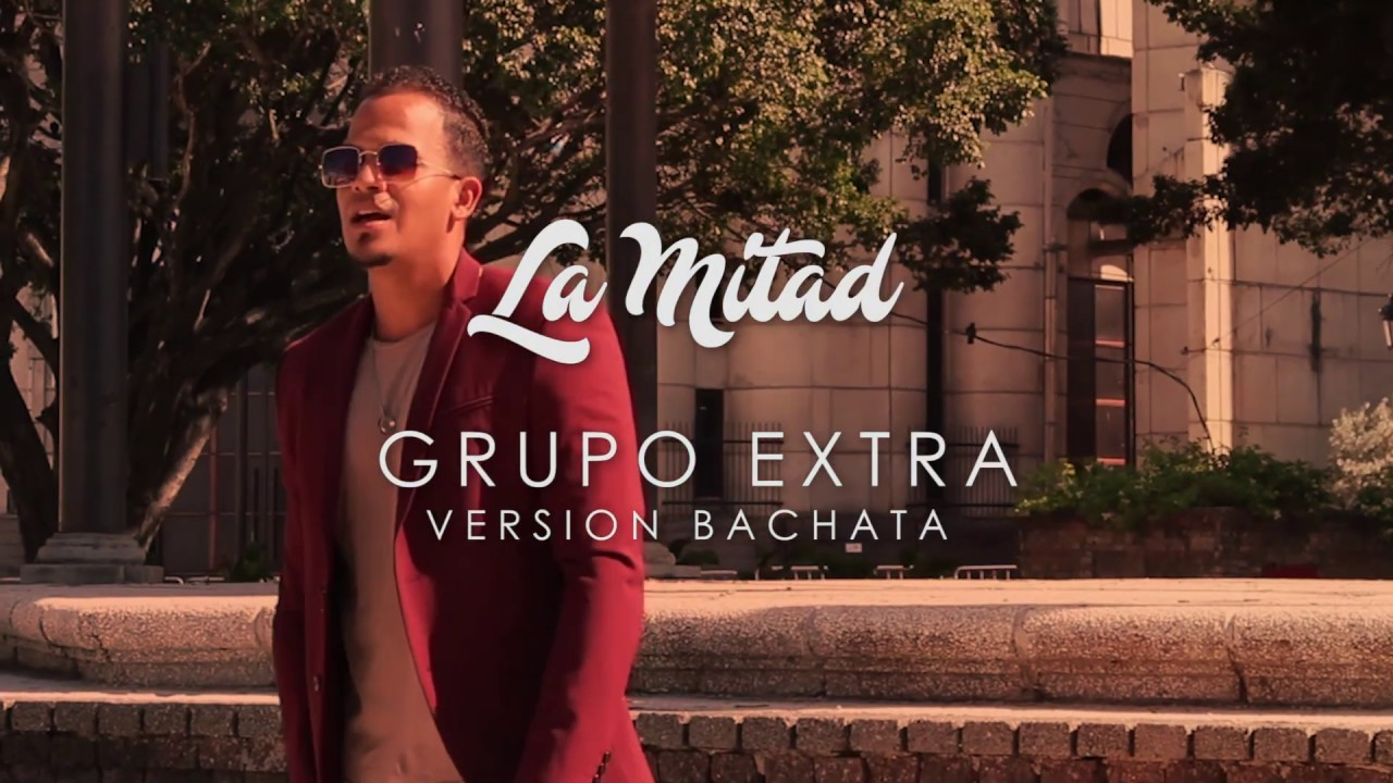 GRUPO EXTRA -   LA MITAD - VERSION BACHATA - VIDEO OFICIAL